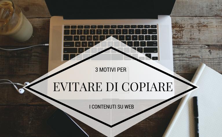 3 Motivi per Evitare di Copiare i Contenuti che trovi su Web