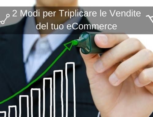 2 Modi per Triplicare le Vendite del tuo eCommerce