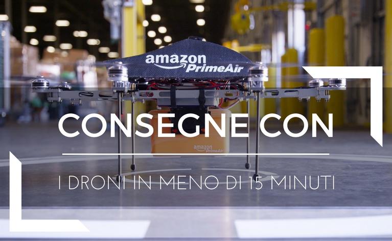 Amazon Spedizioni e Consegne con i Droni in meno di 15 Minuti